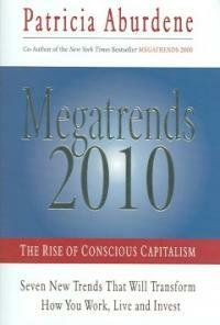 Megatrends 2010 : the rise of conscious capitalism