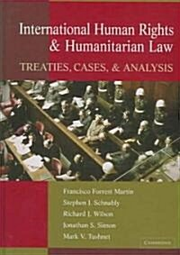 International Human Rights and Humanitarian Law : Treaties, Cases, and Analysis (Hardcover)