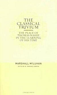 The Classical Trivium: The Place of Thomas Nashe in Hte Learning of His Time (Hardcover)