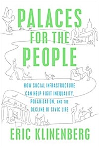 Palaces for the People : How Social Infrastructure Can Help Fight Inequality, Polarization, and the Decline of Civic Life (Paperback)