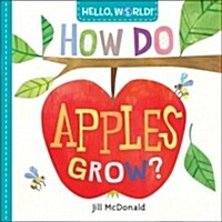 Hello, World! How Do Apples Grow? (Board Books)