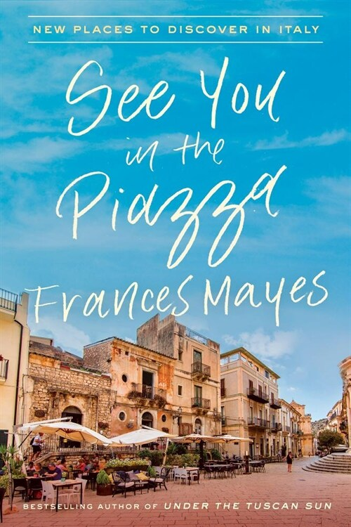 See You in the Piazza: New Places to Discover in Italy (Hardcover)