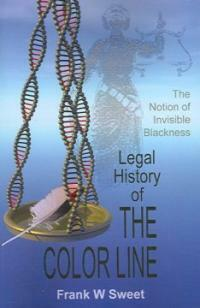 Legal history of the color line : the rise and triumph of the one-drop rule