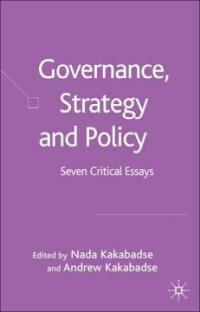 Governance, strategy and policy : seven critical essays / edited by Nada Kakabadse and Andrew Kakabadse