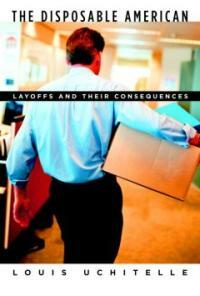 The disposable American : layoffs and their consequences 1st ed