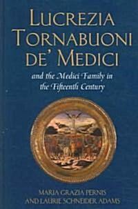 Lucrezia Tornabuoni De Medici and the Medici Family in the Fifteenth Century (Hardcover)