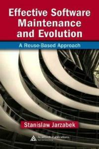 Effective software maintenance and evolution : a reuse-based approach