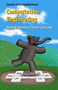 Computation Engineering: Applied Automata Theory and Logic (Hardcover)