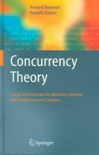 Concurrency theory : calculi and automata for modelling untimed and timed concurrent systems