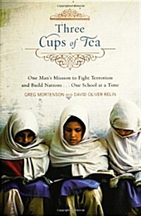 Three Cups of Tea: One Mans Mission to Promote Peace...One School at a Time (Hardcover)