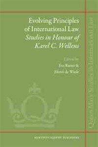 Evolving principles of international law : studies in honour of Karel C. Wellens