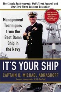 It's your ship : management techniques from the best damn ship in the Navy Revised and updated ed