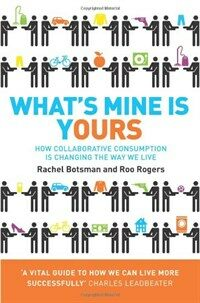 What's Mine is Yours : How Collaborative Consumption is Changing the Way We Live (Paperback)