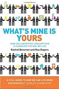 Whats Mine is Yours : How Collaborative Consumption is Changing the Way We Live (Paperback)