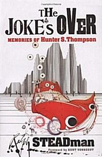 The Jokes Over : Memories of Hunter S. Thompson (Paperback)