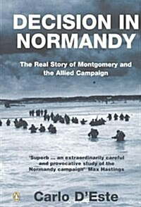 Decision in Normandy : The Real Story of Montgomery and the Allied Campaign (Paperback)