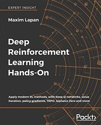 Deep reinforcement learning hands-on : apply modern RL methods, with deep Q-networks, value iteration, policy gradients, TRPO, AlphaGo zero and more