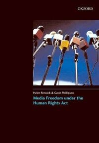 Media freedom under the Human Rights Act : H. Fenwick and G. Phillipson
