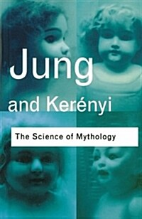 The Science of Mythology : Essays on the Myth of the Divine Child and the Mysteries of Eleusis (Paperback, 2 New edition)