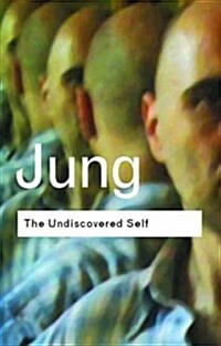 The Undiscovered Self : Answers to Questions Raised by the Present World Crisis (Paperback)