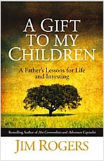 A Gift to my Children : A Father's Lessons for Life and Investing (Hardcover)