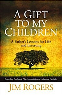 A Gift to my Children : A Fathers Lessons for Life and Investing (Hardcover)