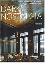 Dark Nostalgia : Faultlessly Stylish Interiors for Business, Pleasure and Leisure (Hardcover)