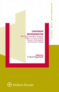 Copyright reconstructed : rethinking copyright's economic rights in a time of highly dynamic technological and economic change