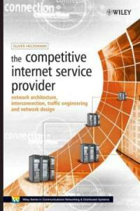 The competitive Internet service provider : network architecture, interconnection, traffic engineering and network design