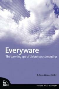 Everyware : the dawning age of ubiquitous computing