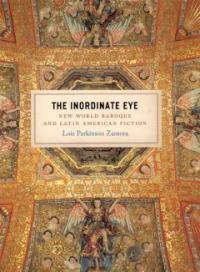 The inordinate eye : New World Baroque and Latin American fiction