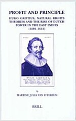 Profit and Principle: Hugo Grotius, Natural Rights Theories and the Rise of Dutch Power in the East Indies, 1595-1615 (Hardcover)