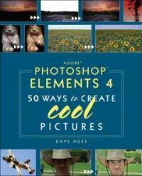 Adobe Photoshop elements 4 : 50 ways to create cool pictures