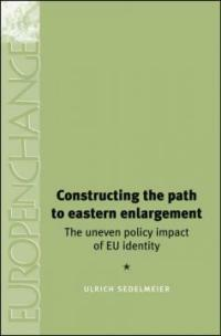 Constructing the path to Eastern enlargement : the uneven policy impact of EU identity