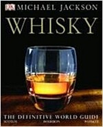 Whisky : The Definitive World Guide to Scotch, Bourbon and Whiskey (Hardcover)
