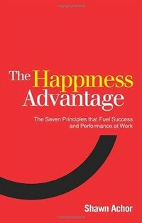 The Happiness Advantage : The Seven Principles of Positive Psychology That Fuel Success and Performance at Work (Paperback)