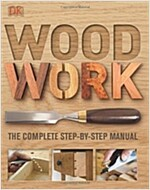 Woodwork : The Complete Step-by-Step Manual (Hardcover)