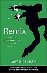 Remix : Making Art and Commerce Thrive in the Hybrid Economy (Paperback)