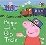 Peppa Pig: Peppa and the Big Train: My First Storybook (Board Book)