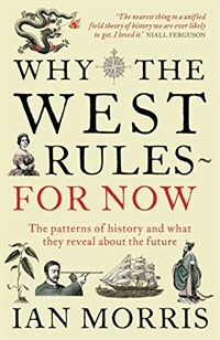 Why The West Rules - For Now : The Patterns of History and what they reveal about the Future (Paperback, Main)