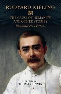 The Cause of Humanity and Other Stories : Rudyard Kipling's Uncollected Prose Fictions (Hardcover)