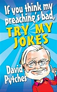 If You Think My Preachings Bad, Try My Jokes (Paperback)