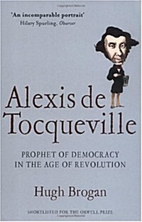 Alexis de Tocqueville : Prophet of Democracy in the Age of Revolution (Paperback)