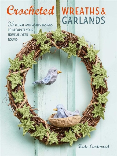 Crocheted Wreaths and Garlands: 35 Floral and Festive Designs to Decorate Your Home All Year Round (Paperback)