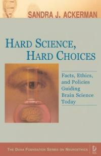 Hard science, hard choices : facts, ethics, and policies guiding brain science today