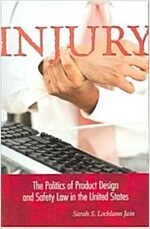 Injury: The Politics of Product Design and Safety Law in the United States (Paperback)