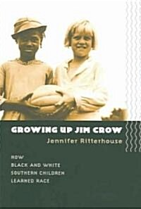 Growing Up Jim Crow: How Black and White Southern Children Learned Race (Paperback)