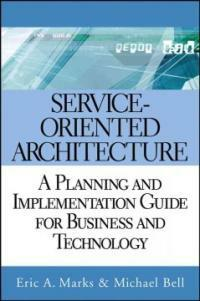 Service-oriented architecture : a planning and implementation guide for business and technology