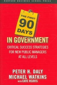 The first 90 days in government : critical success strategies for new public managers at all levels