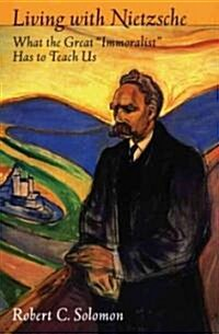 Living with Nietzsche: What the Great Immoralist Has to Teach Us (Paperback)